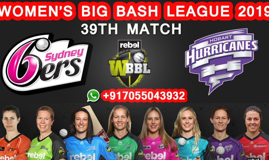 39TH Match WBBL 2019, Sydney Sixers vs Hobart Hurricanes, Match Prediction& TIPS, SYS VS HBH