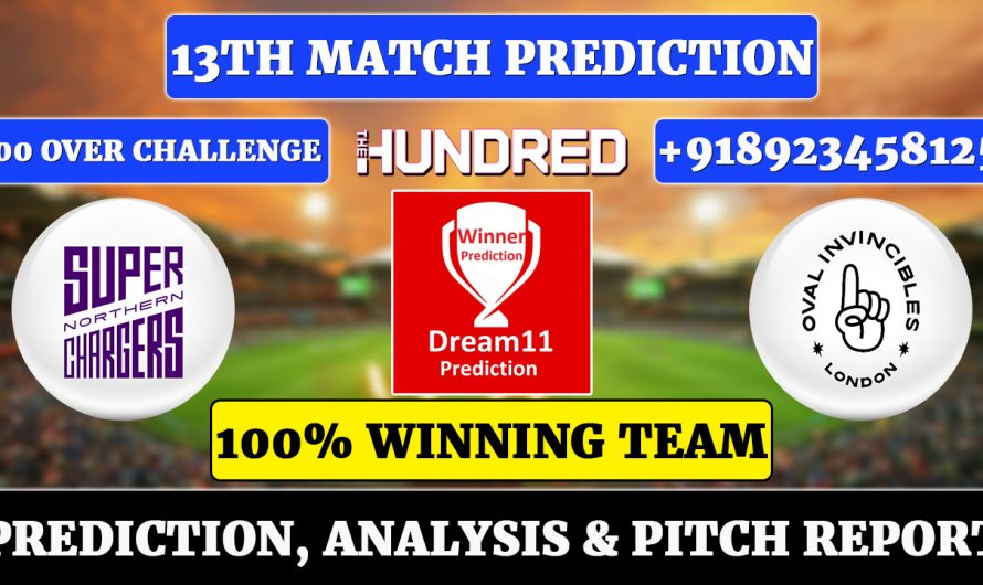 13th Match The Hundred Men's 2021, Northern Superchargers vs Oval Invincibles, NORS vs OVL Dream11 Prediction