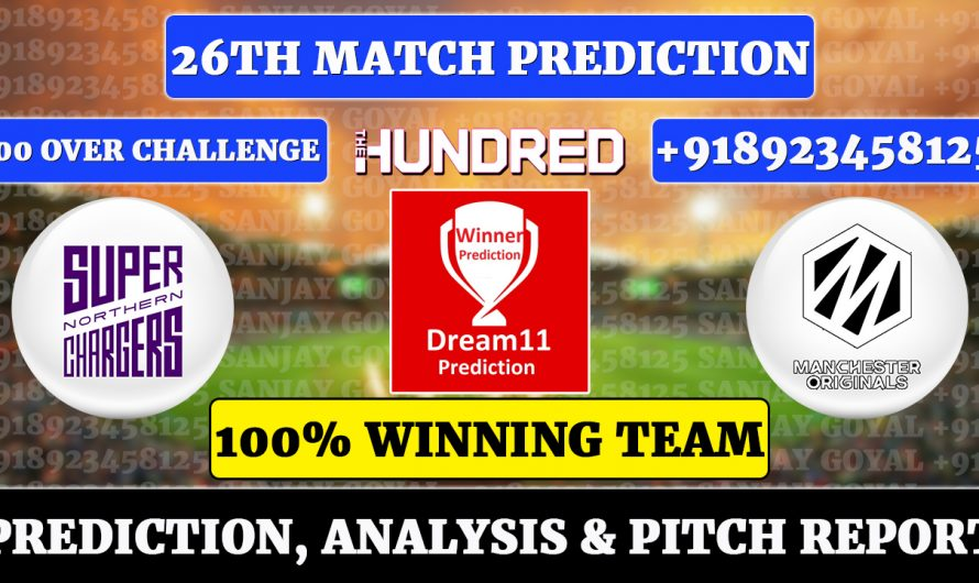 26th Match The Hundred Men's 2021, Northern Superchargers vs Manchester Originals, NORS vs MCR Dream11 Prediction
